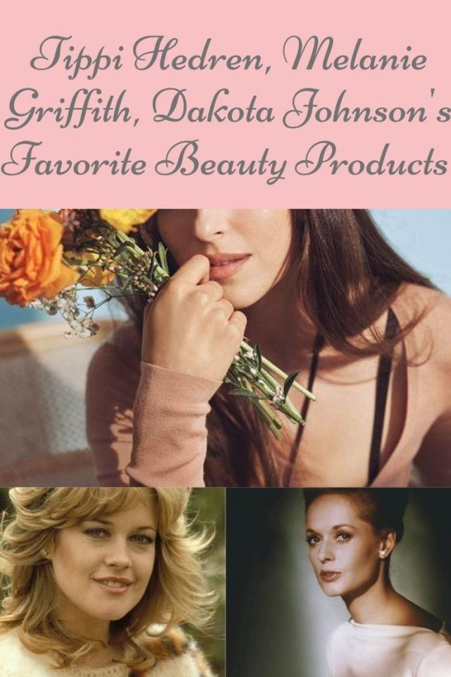 Dakota Johnson, Melanie Griffith and Tippi Hedren's Favorite Beauty Products, Tippi Hedren, Melanie GRiffith, Dakota Johnson's beauty routine
